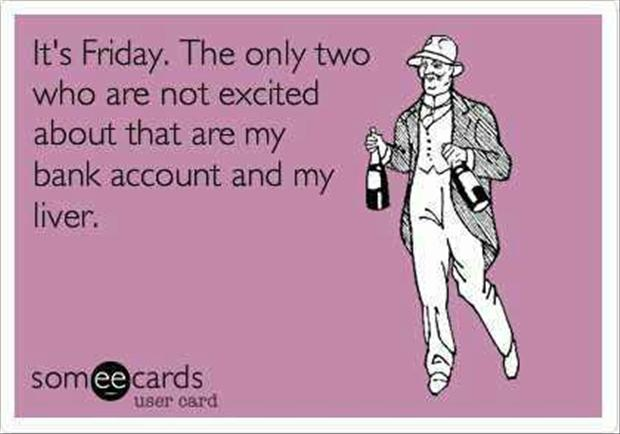 its-friday-liver-and-bank-account